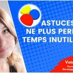 Deux astuces pour ne plus perdre de temps inutilement